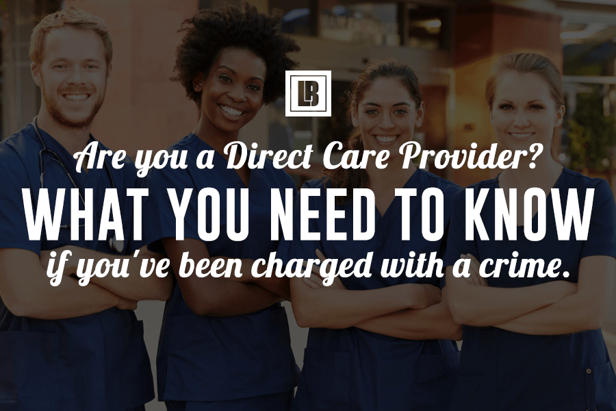 Are you a direct care provider? Everything you need to know if you've been charged with a crime.